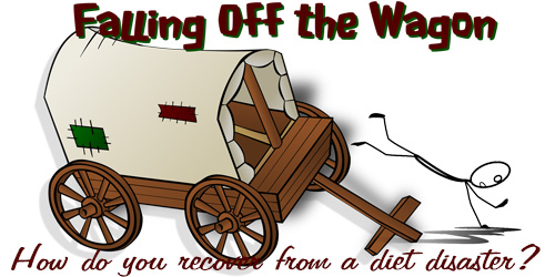 Falling off the wagon -Re-evaluate your goals after diet disaster
